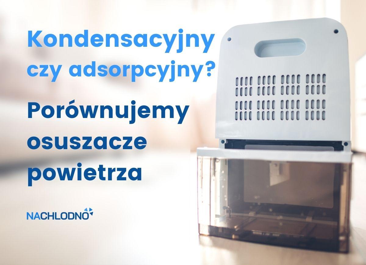 Osuszacze powietrza kondensacyjne czy adsorpcyjne nachlodno.pl